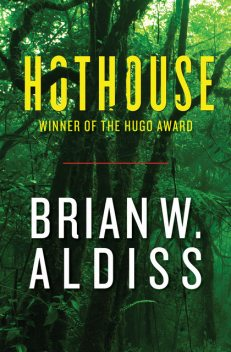 Hothouse, aka The Long Afternoon of Earth, Brian Aldiss