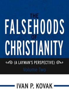 The Falsehoods of Christianity: Volume Two, Ivan P.Kovak