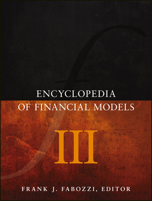 Encyclopedia of Financial Models, Volume III, Frank J.Fabozzi