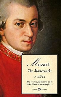 Delphi Masterworks of Wolfgang Amadeus Mozart (Illustrated), Peter Russell, Delphi Classics