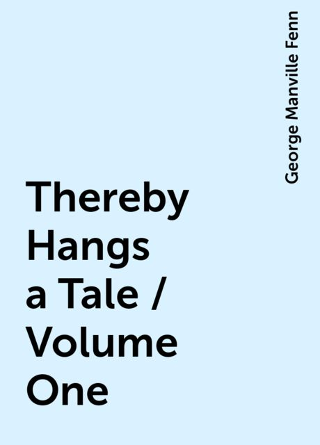 Thereby Hangs a Tale / Volume One, George Manville Fenn