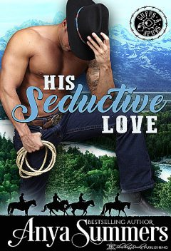 His Seductive Love (Cuffs and Spurs Book 6), Anya Summers