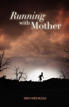 Running with Mother, Christopher Mlalazi