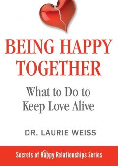 Being Happy Together, Laurie Weiss
