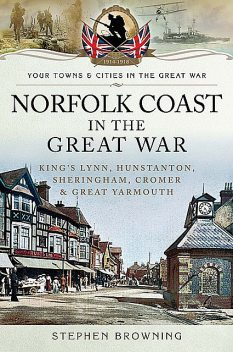 Norfolk coast in the Great War, Stephen Browning