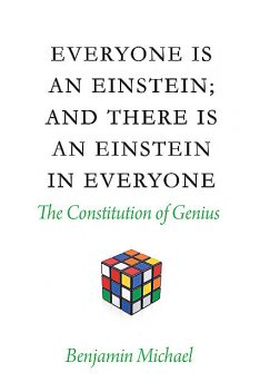 Everyone is an Einstein; and There is an Einstein in Everyone, Benjamin Michael
