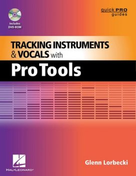 Tracking Instruments and Vocals with Pro Tools, Glenn Lorbecki