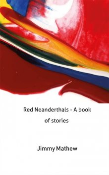 Red Neanderthals – A book of stories, Jimmy Mathew