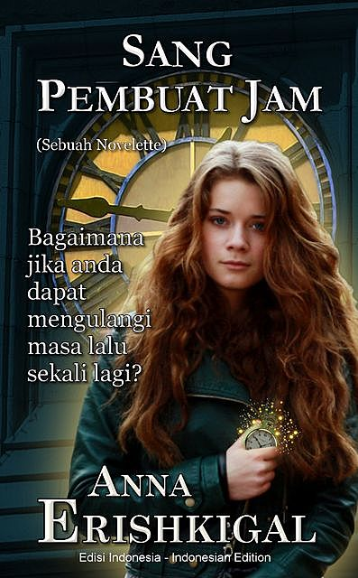 Sang Pembuat Jam (Bahasa Indonesia – Indonesian Language Edition), Anna Erishkigal