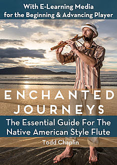 Enchanted Journeys – The Essential Guide for the Native American Style Flute, Todd Chaplin