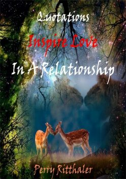 Quotations Inspire Love In a Relationship, Perry Ritthaler