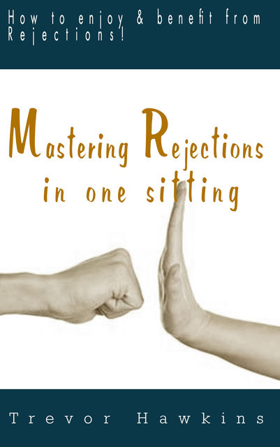 Mastering Rejections In One Sitting, Trevor Hawkins