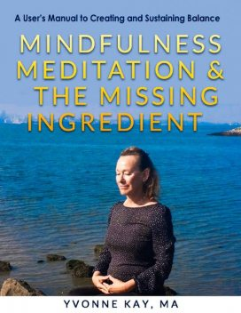 """Mindfulness Meditation and """"The Missing Ingredient"""", Yvonne Kay MA"""