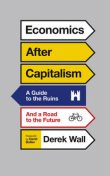 Economics After Capitalism, Derek Wall