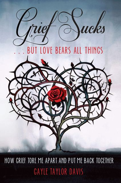 Grief Sucks But Love Bears All Things, Gayle Taylor Davis