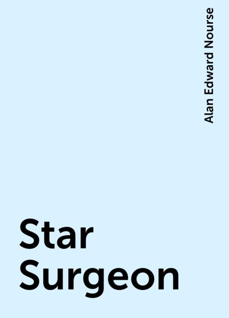Star Surgeon, Alan Edward Nourse