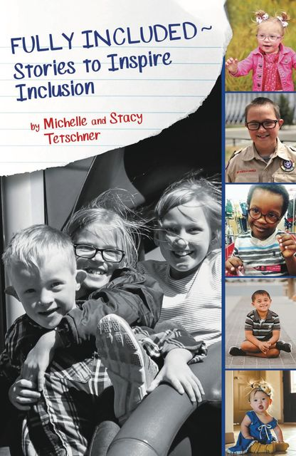 Fully Included~Stories to Inspire Inclusion, Michelle Tetschner, Stacy Tetschner