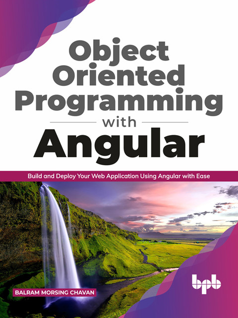 Object Oriented Programming with Angular: Build and Deploy Your Web Application Using Angular with Ease (English Edition), Balram Morsing Chavan