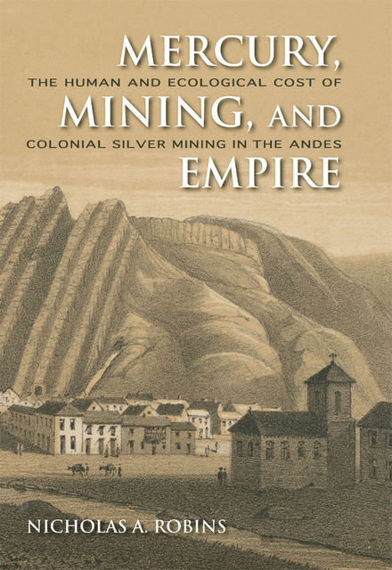 Mercury, Mining, and Empire, Nicholas A.Robins