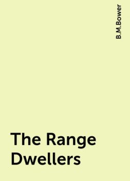 The Range Dwellers, B.M.Bower