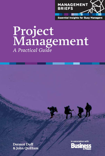 Project Management - A Practical Guide, Dermot Duff, John Quilliam