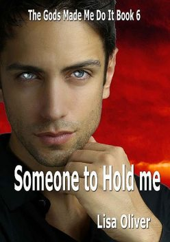 The Gods Made Me Do It 06 – Someone to Hold Me, Lisa Oliver