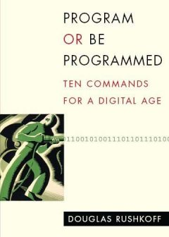 Program or Be Programmed, Douglas Rushkoff