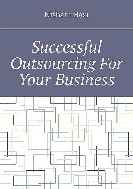Successful Outsourcing For Your Business, Nishant Baxi