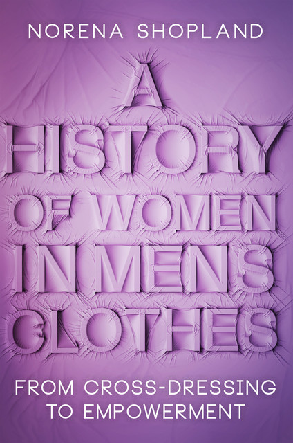 A History of Women in Men's Clothes, Norena Shopland