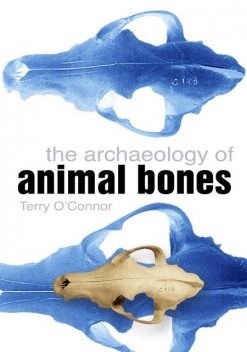 The Archaeology of Animal Bones, Terry O'Connor