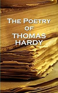 Thomas Hardy, The Poetry Of, Thomas Hardy