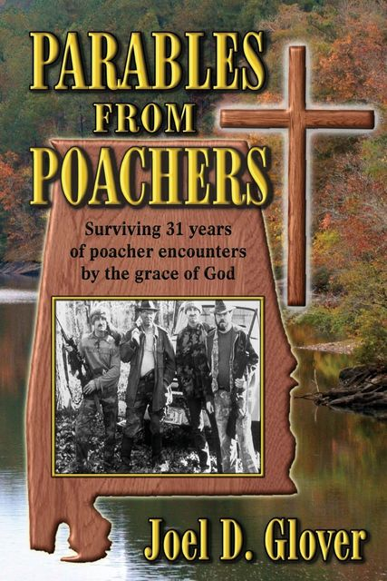 Parables From Poachers, Joel D Glover