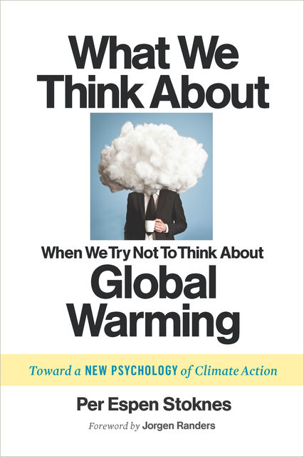 What We Think About When We Try Not To Think About Global Warming, Per Espen Stoknes
