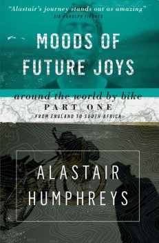 Moods of Future Joys, Alastair Humphreys