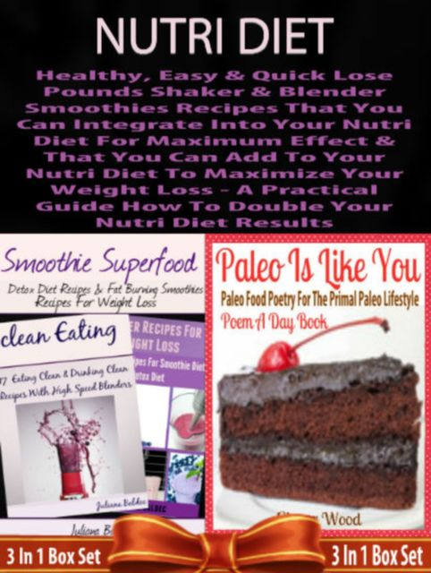 Nutri Diet: Healthy, Easy & Quick Lose Pounds Shaker & Blender Smoothies Recipes That You Can Integrate Into Your Nutri Diet For Maximum Effect & That You Can Add To Your Nutri Diet To Maximize Your Weight Loss – A Practical Guide How To Double Your Nutri, Juliana Baldec