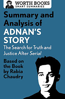 Summary and Analysis of Adnan's Story: The Search for Truth and Justice After Serial, Worth Books