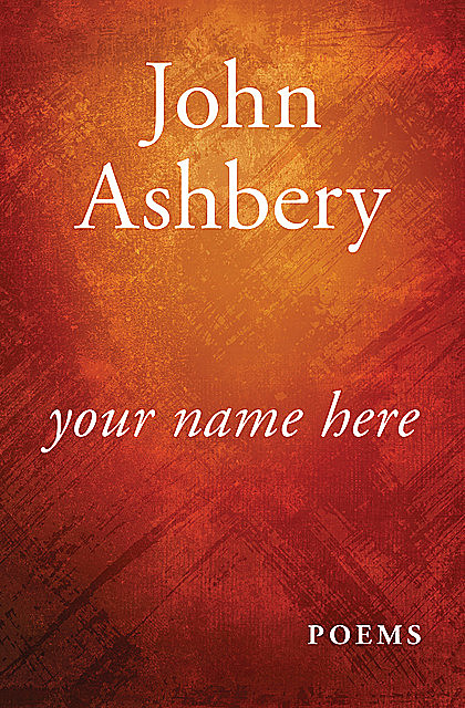 Your Name Here, John Ashbery