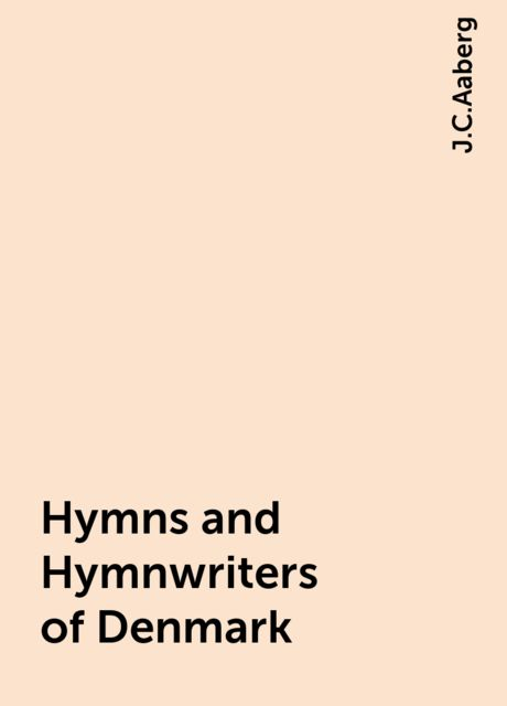 Hymns and Hymnwriters of Denmark, J.C.Aaberg