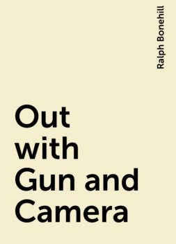 Out with Gun and Camera, Ralph Bonehill