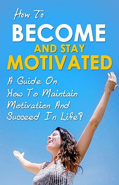 How To Become And Stay Motivated, Ben Robinson