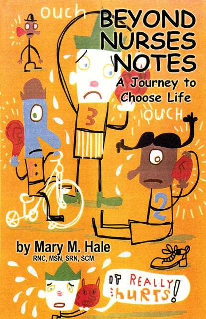Beyond Nurses Notes: A Journey to Choose Life, Mary Hale