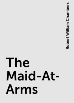 The Maid-At-Arms, Robert William Chambers