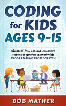 Coding for Kids Ages 9–15, Bob Mather