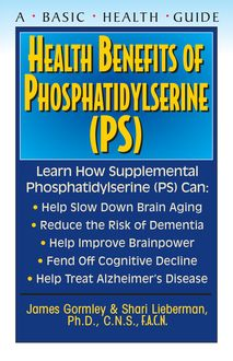 Health Benefits of Phosphatidylserine (PS), Shari Lieberman, James Gormley
