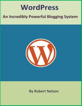 WordPress: An Incredibly Powerful Blogging System, Robert H. Nelson