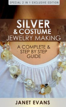 Silver & Costume Jewelry Making : A Complete & Step by Step Guide, Janet Evans