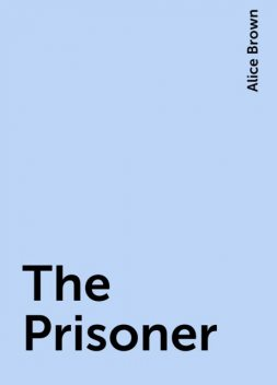 The Prisoner, Alice Brown