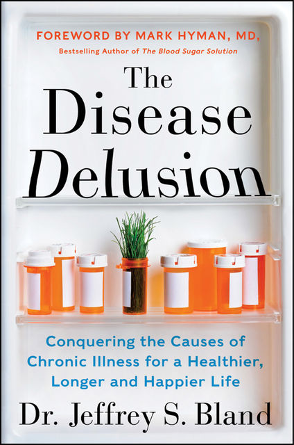The Disease Delusion, Jeffrey S. Bland Mark Hyman