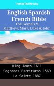 English Spanish French Bible – The Gospels VI – Matthew, Mark, Luke & John, Truthbetold Ministry
