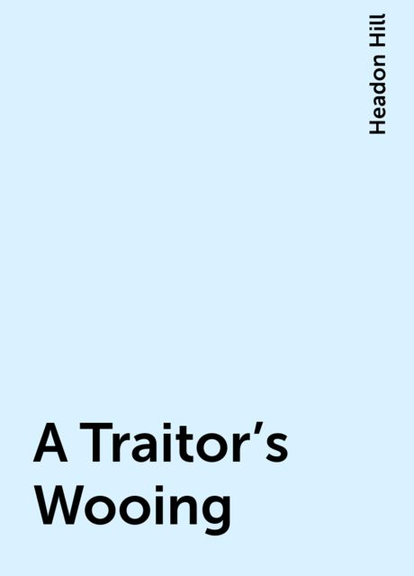 A Traitor's Wooing, Headon Hill